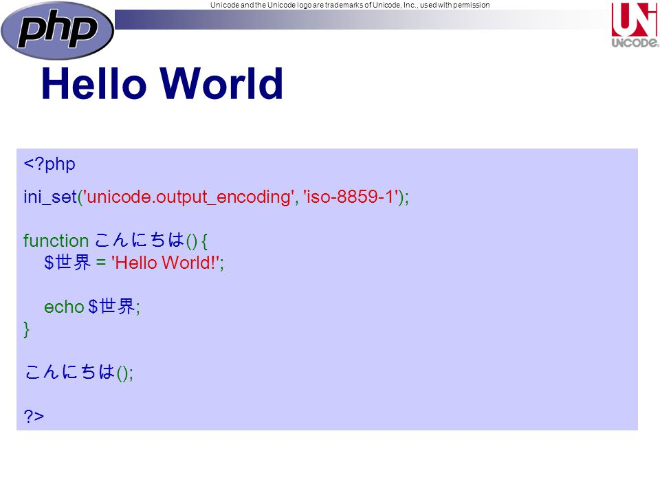 Unicode and the Unicode logo are trademarks of Unicode, Inc., used with permission Hello World < php ini_set( unicode.output_encoding , iso-8859-1 ); function () { $ = Hello World! ; echo $; }(); >