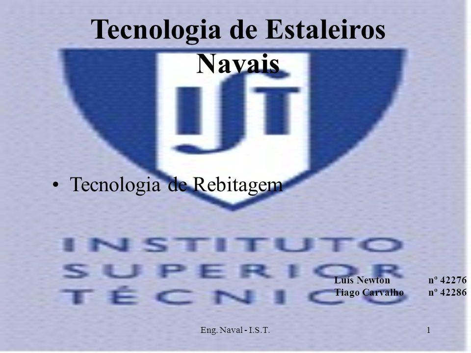 Eng. Naval - I.S.T.1 Tecnologia de Estaleiros Navais Tecnologia de Rebitagem Luís Newtonnº 42276 Tiago Carvalho nº 42286