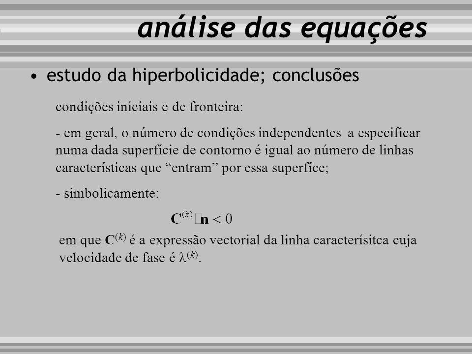 análise das equações condições iniciais e de fronteira: - em geral, o número de condições independentes a especificar numa dada superfície de contorno
