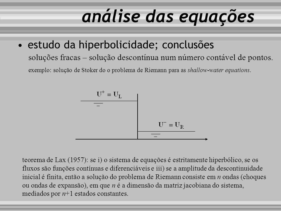 análise das equações soluções fracas – solução descontínua num número contável de pontos. exemplo: solução de Stoker do o problema de Riemann para as