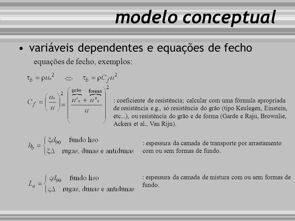 modelo conceptual variáveis dependentes e equações de fecho equações de fecho, exemplos: : coeficiente de resistência; calcular com uma fórmula apropr
