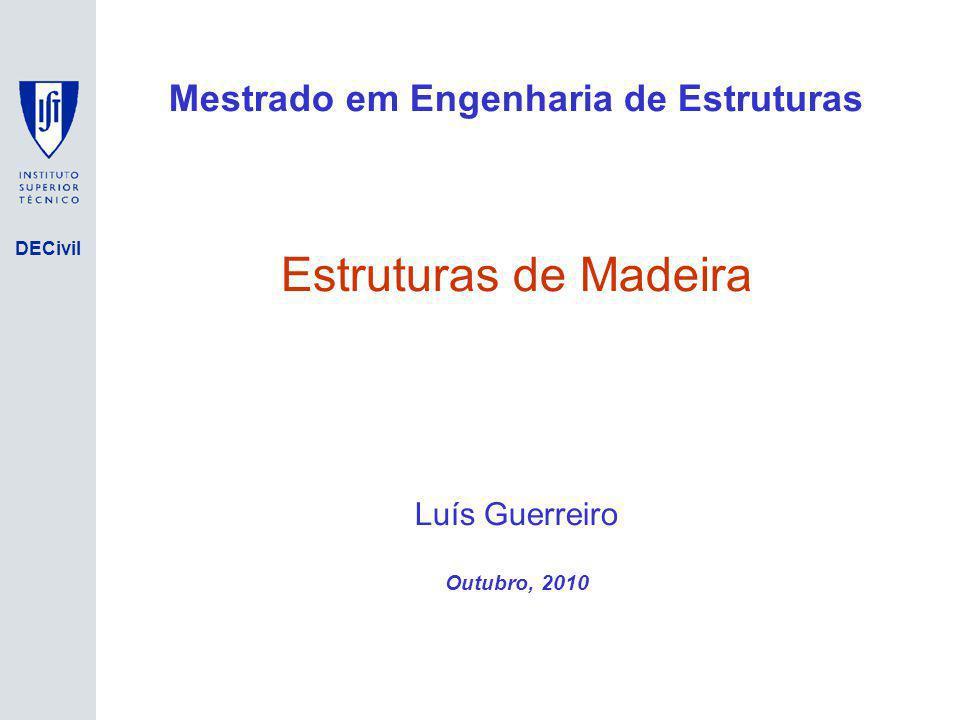 DECivil Mestrado em Engenharia de Estruturas Estruturas de Madeira Luís Guerreiro Outubro, 2010