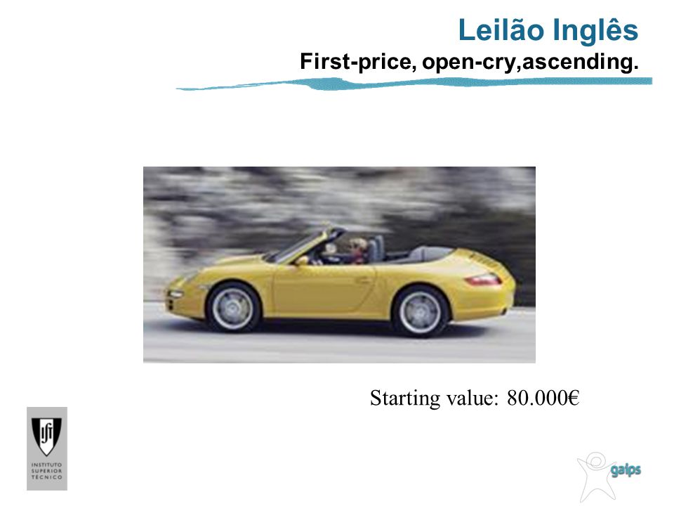 Leilão Inglês First-price, open-cry,ascending. Starting value: 80.000