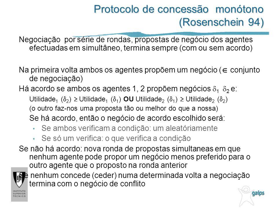 Protocolo de concessão monótono (Rosenschein 94) Negociação por série de rondas, propostas de negócio dos agentes efectuadas em simultâneo, termina se