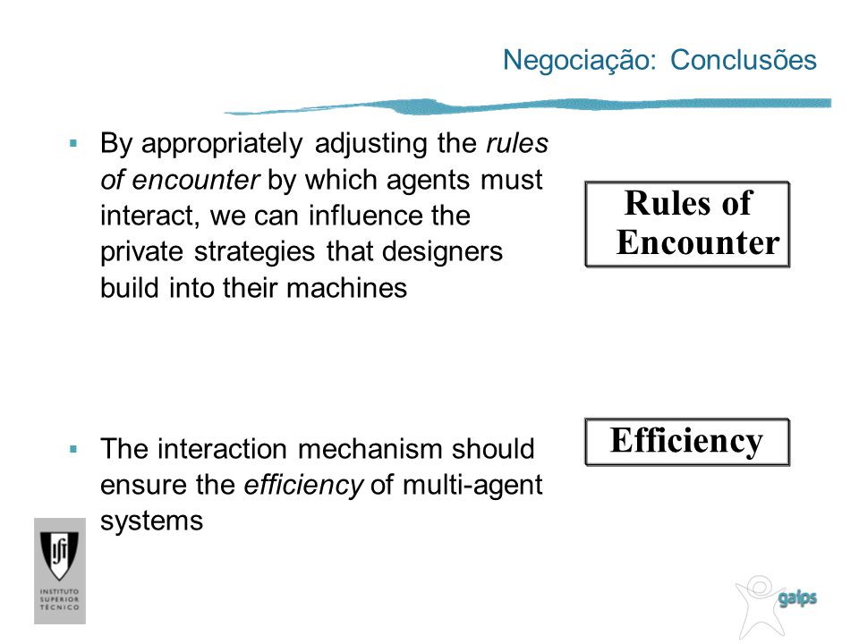 Negociação: Conclusões By appropriately adjusting the rules of encounter by which agents must interact, we can influence the private strategies that d