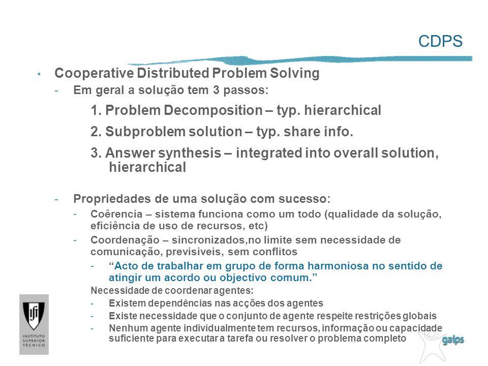 CDPS Cooperative Distributed Problem Solving -Em geral a solução tem 3 passos: 1. Problem Decomposition – typ. hierarchical 2. Subproblem solution – t