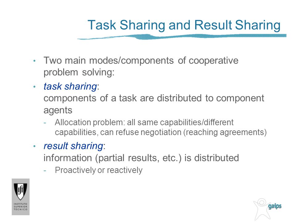Task Sharing and Result Sharing Two main modes/components of cooperative problem solving: task sharing: components of a task are distributed to compon