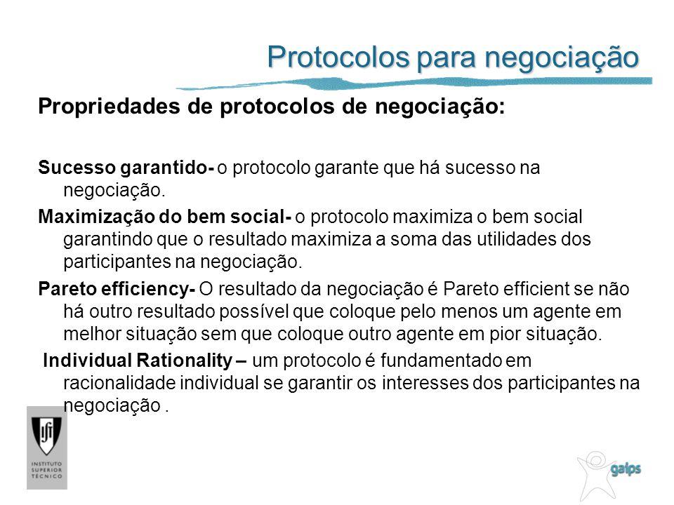 Protocolos para negociação (cont) Propriedades de protocolos de negociação: Estabilidade- um protocolo diz-se estável se der aos agentes um incentivo para agirem de determinada forma atingindo uma estabilidade na cooperação (por exemplo atingir o Equilibrio de Nash).