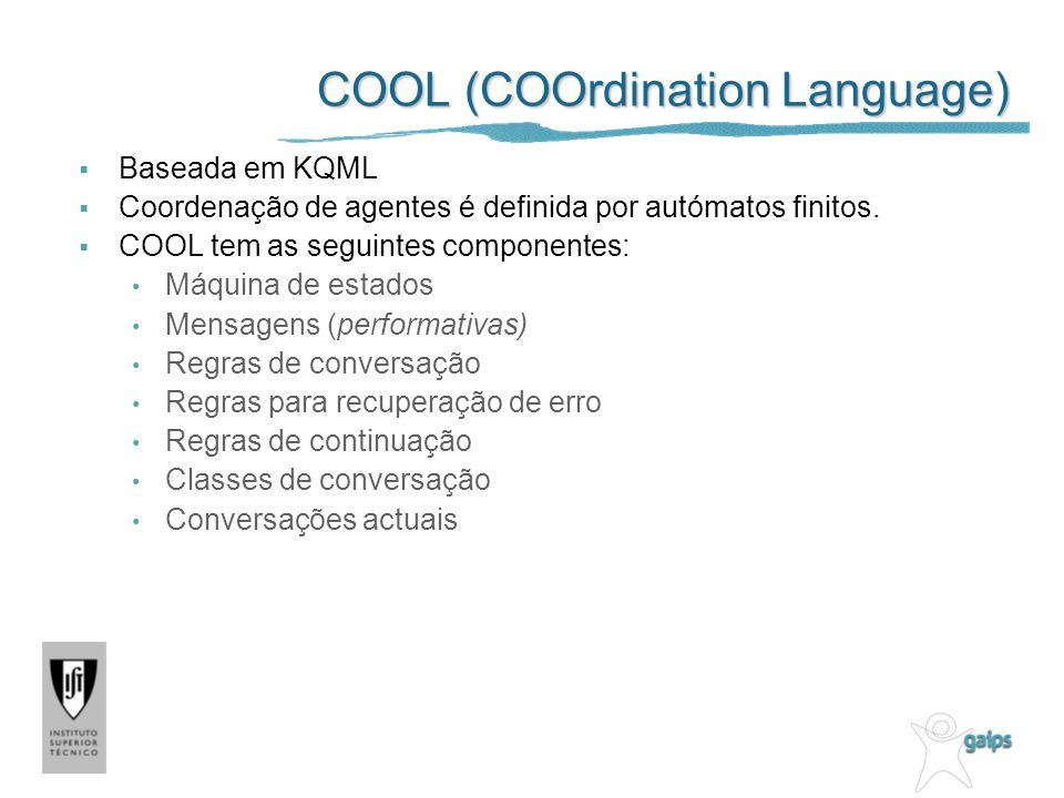 COOL (COOrdination Language) Baseada em KQML Coordenação de agentes é definida por autómatos finitos. COOL tem as seguintes componentes: Máquina de es