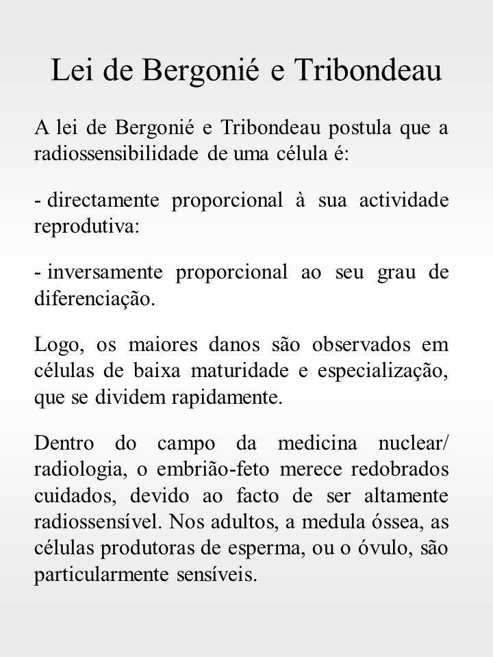 Lei de Bergonié e Tribondeau A lei de Bergonié e Tribondeau postula que a radiossensibilidade de uma célula é: - directamente proporcional à sua activ