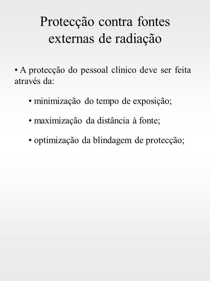 Protecção contra fontes externas de radiação A protecção do pessoal clínico deve ser feita através da: minimização do tempo de exposição; maximização