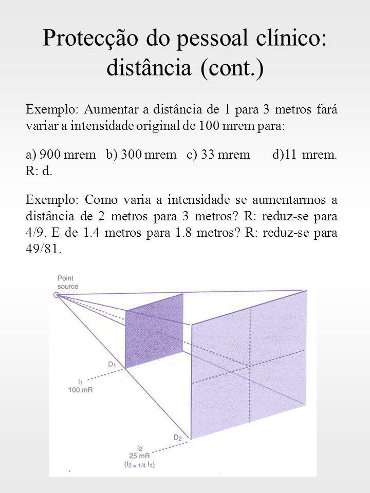 Protecção do pessoal clínico: distância (cont.) Exemplo: Aumentar a distância de 1 para 3 metros fará variar a intensidade original de 100 mrem para: