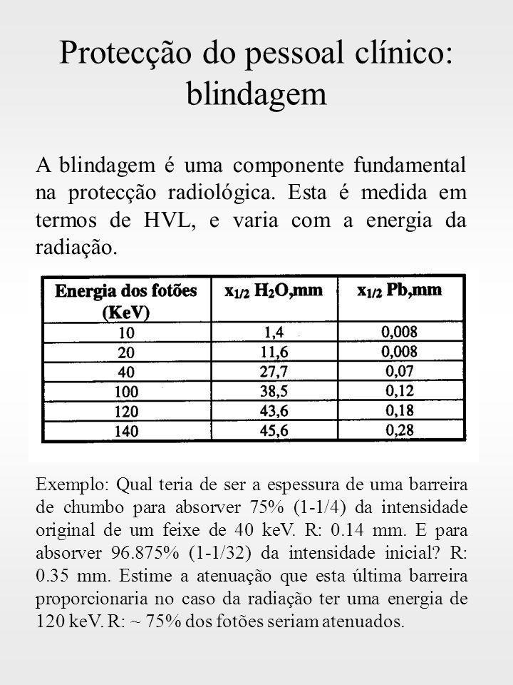 Protecção do pessoal clínico: blindagem A blindagem é uma componente fundamental na protecção radiológica. Esta é medida em termos de HVL, e varia com