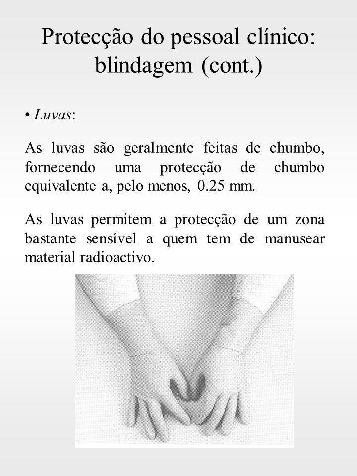 Protecção do pessoal clínico: blindagem (cont.) Luvas: As luvas são geralmente feitas de chumbo, fornecendo uma protecção de chumbo equivalente a, pel