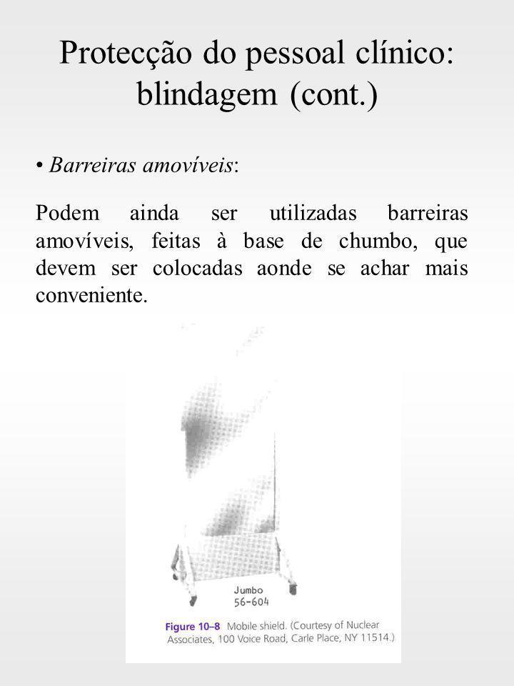 Protecção do pessoal clínico: blindagem (cont.) Barreiras amovíveis: Podem ainda ser utilizadas barreiras amovíveis, feitas à base de chumbo, que deve