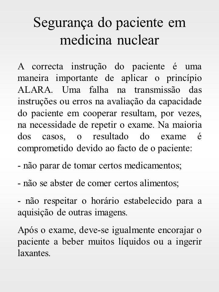 Segurança do paciente em medicina nuclear A correcta instrução do paciente é uma maneira importante de aplicar o princípio ALARA. Uma falha na transmi