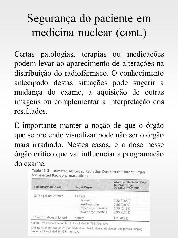 Segurança do paciente em medicina nuclear (cont.) Certas patologias, terapias ou medicações podem levar ao aparecimento de alterações na distribuição