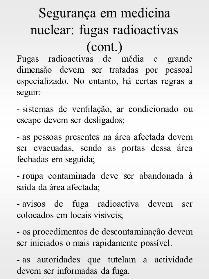 Segurança em medicina nuclear: fugas radioactivas (cont.) Fugas radioactivas de média e grande dimensão devem ser tratadas por pessoal especializado.