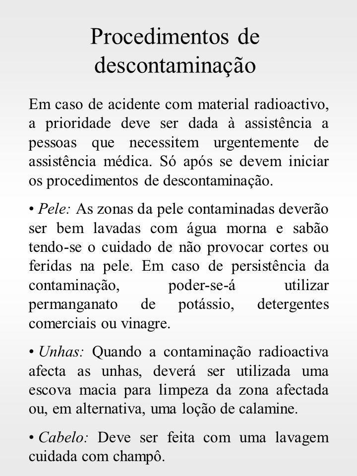 Procedimentos de descontaminação Em caso de acidente com material radioactivo, a prioridade deve ser dada à assistência a pessoas que necessitem urgen