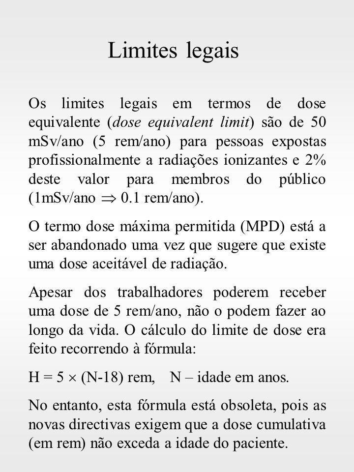 Limites legais Os limites legais em termos de dose equivalente (dose equivalent limit) são de 50 mSv/ano (5 rem/ano) para pessoas expostas profissiona