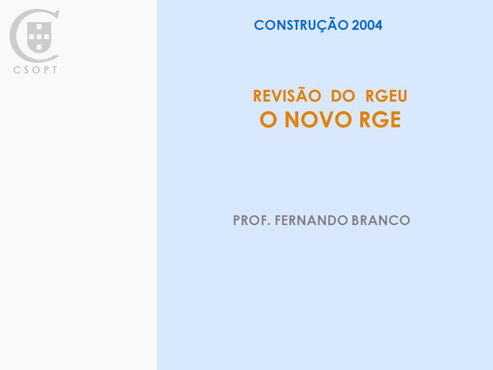C S O P T REVISÃO DO RGEU O NOVO RGE CONSTRUÇÃO 2004 PROF. FERNANDO BRANCO