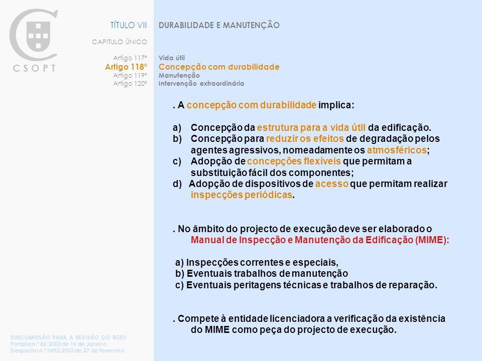 C S O P T DURABILIDADE E MANUTENÇÃO Vida útil Concepção com durabilidade Manutenção Intervenção extraordinária TÍTULO VII CAPITULO ÚNICO Artigo 117º Artigo 118º Artigo 119º Artigo 120º SUBCOMISSÃO PARA A REVISÃO DO RGEU Portaria n.º 62/2003 de 16 de Janeiro Despacho n.º 5493/2003 de 27 de Fevereiro.