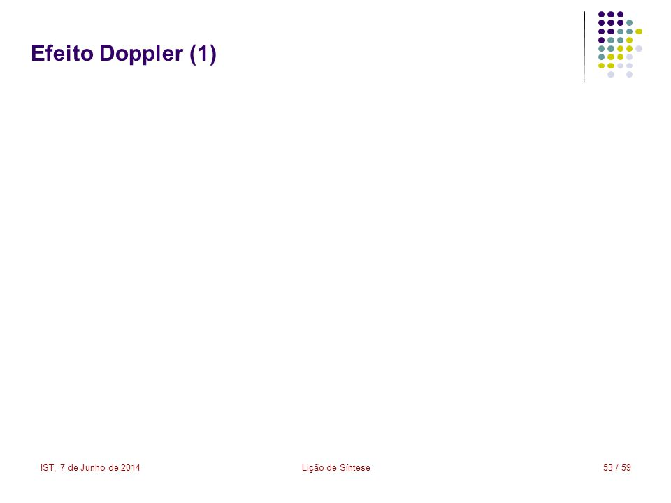 IST, 7 de Junho de 2014Lição de Síntese53 / 59 Efeito Doppler (1)