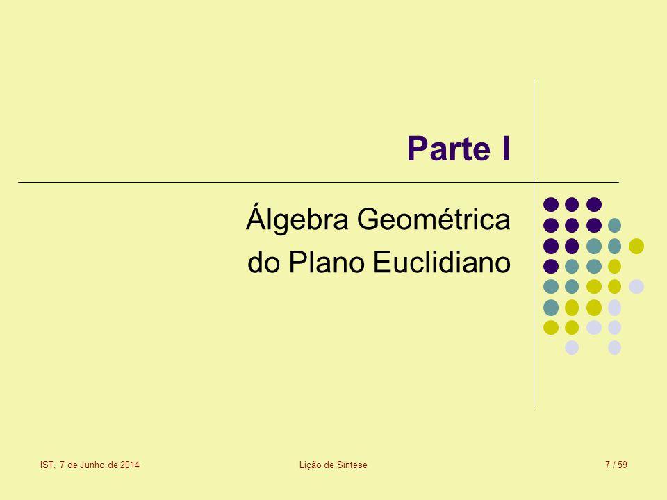Parte I Álgebra Geométrica do Plano Euclidiano IST, 7 de Junho de 2014Lição de Síntese7 / 59