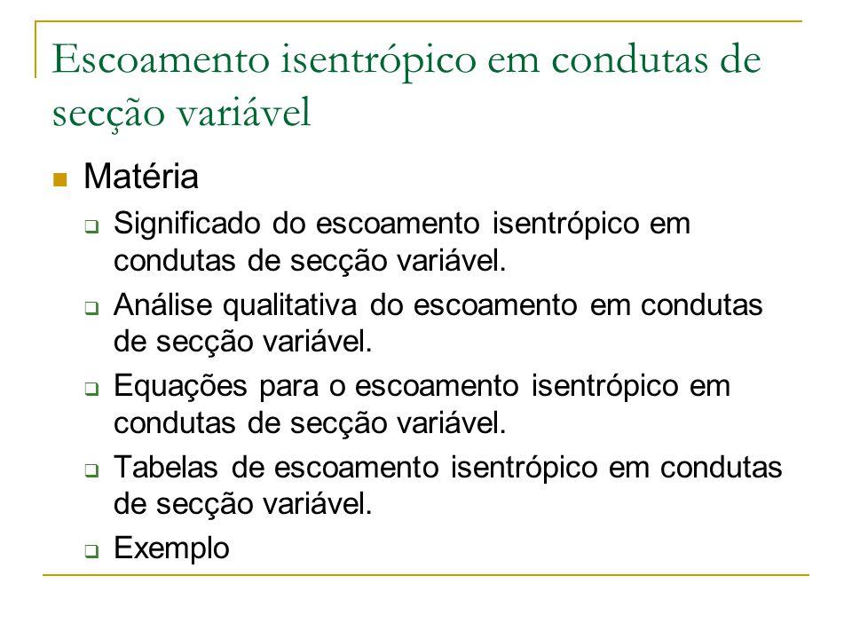 Escoamento isentrópico em condutas de secção variável Escoamento isentrópico: adiabático, sem atrito, sem ondas de choque ou de expansão.