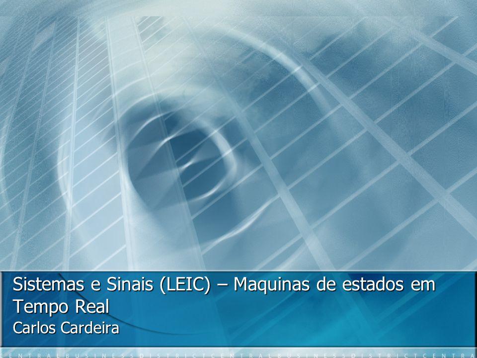 Sistemas e Sinais (LEIC) – Maquinas de estados em Tempo Real Carlos Cardeira