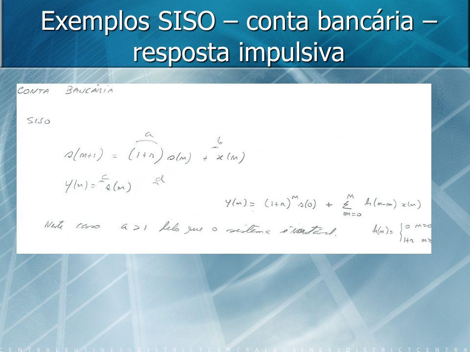 Exemplos SISO – conta bancária – resposta impulsiva