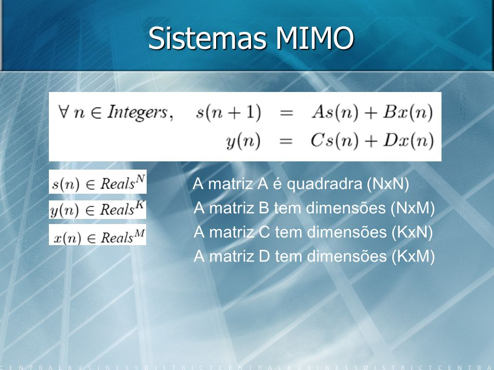Sistemas MIMO A matriz A é quadradra (NxN) A matriz B tem dimensões (NxM) A matriz C tem dimensões (KxN) A matriz D tem dimensões (KxM)