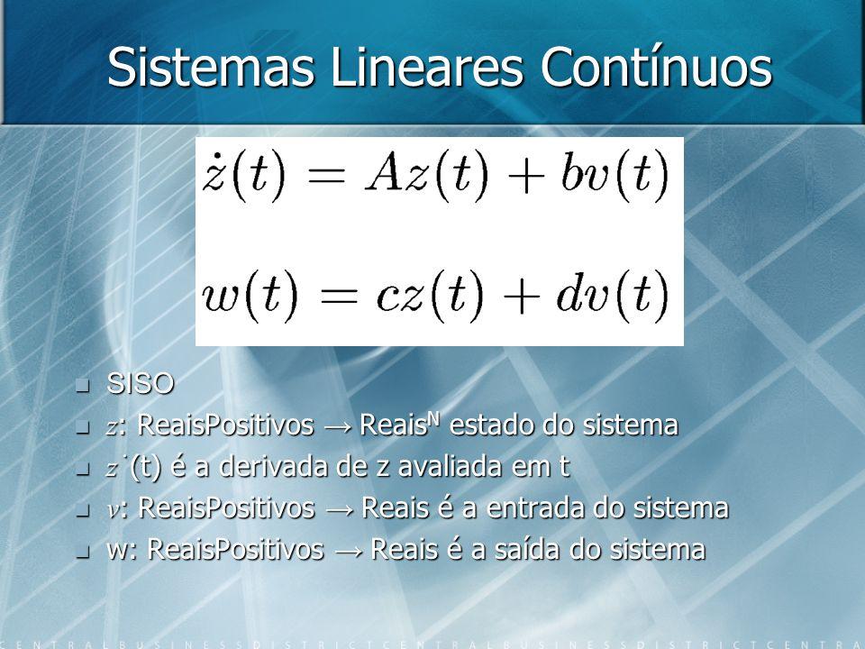 Sistemas Lineares Contínuos SISO z : ReaisPositivos Reais N estado do sistema z. (t) é a derivada de z avaliada em t v : ReaisPositivos Reais é a entr