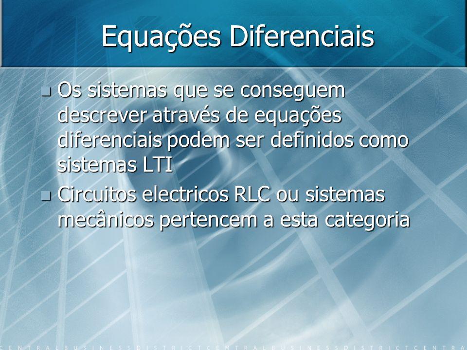 Equações Diferenciais Os sistemas que se conseguem descrever através de equações diferenciais podem ser definidos como sistemas LTI Os sistemas que se