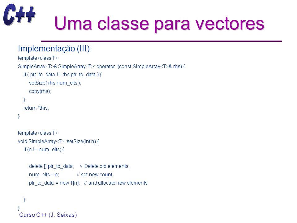 Curso C++ (J. Seixas) Uma classe para vectores Implementação (III): template SimpleArray & SimpleArray ::operator=(const SimpleArray & rhs) { if ( ptr