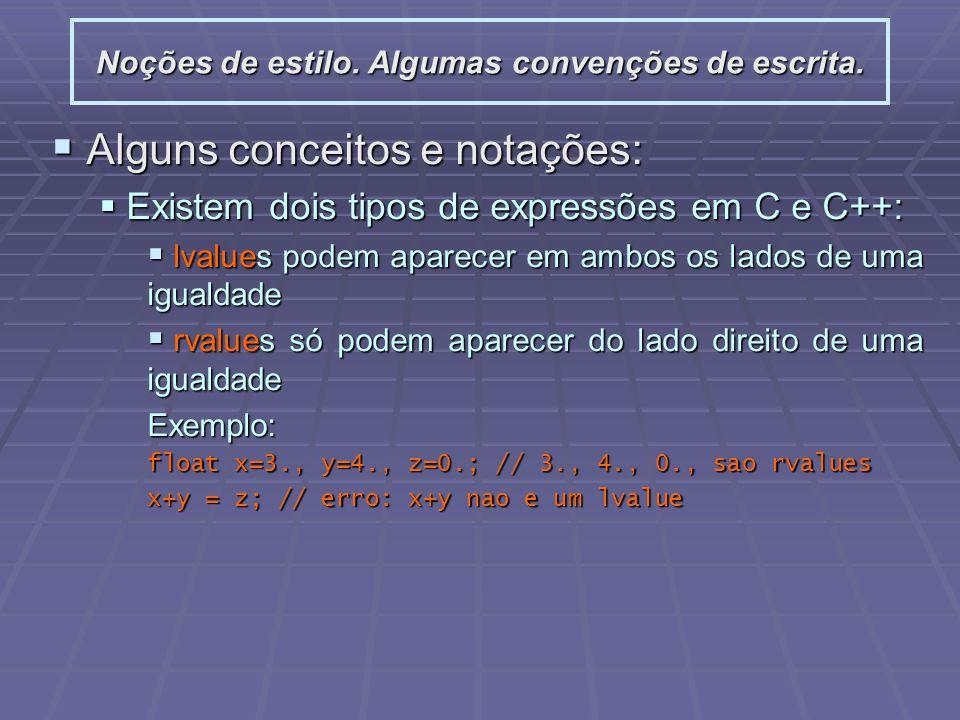 Noções de estilo. Algumas convenções de escrita. Alguns conceitos e notações: Alguns conceitos e notações: Existem dois tipos de expressões em C e C++