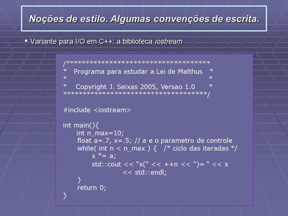 Noções de estilo. Algumas convenções de escrita. Variante para I/O em C++: a biblioteca iostream Variante para I/O em C++: a biblioteca iostream /****