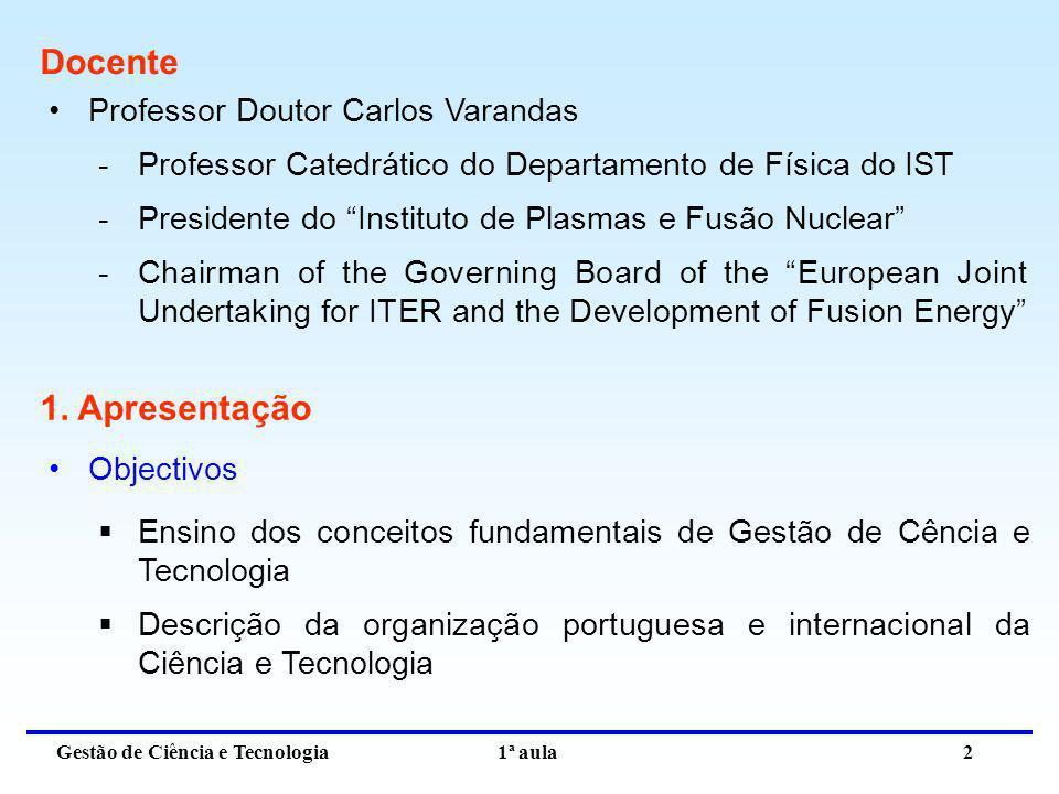 Gestão de Ciência e Tecnologia 1ª aula 2 Docente Professor Doutor Carlos Varandas -Professor Catedrático do Departamento de Física do IST -Presidente