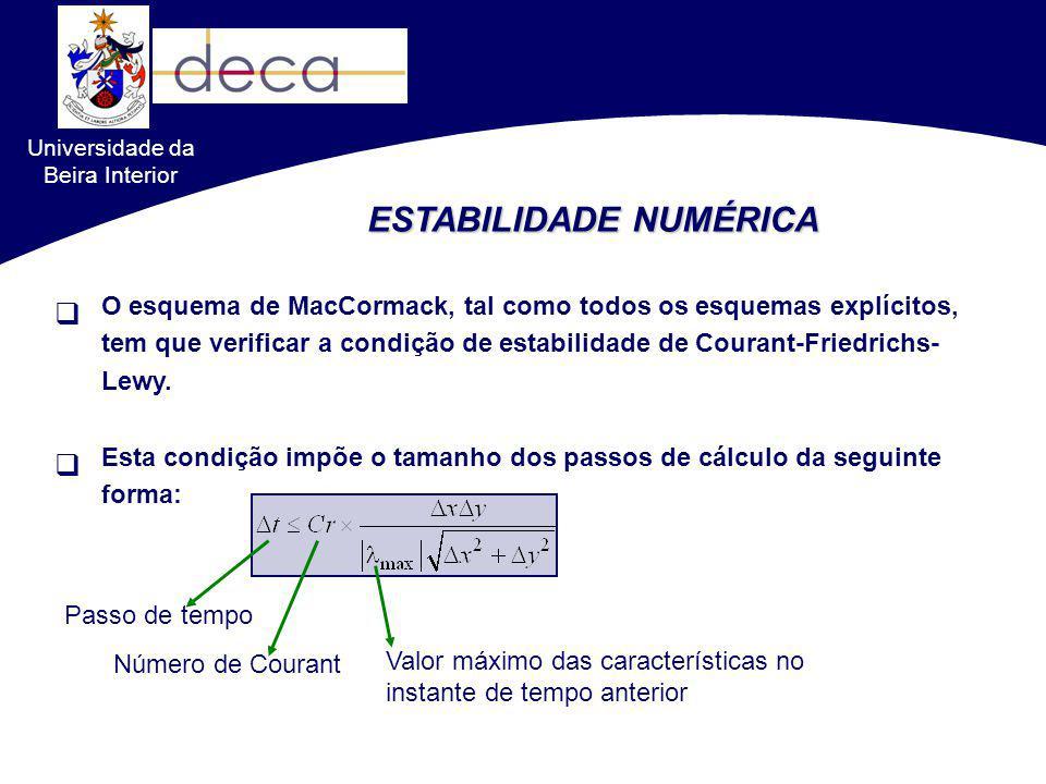 Universidade da Beira Interior ESTABILIDADE NUMÉRICA O esquema de MacCormack, tal como todos os esquemas explícitos, tem que verificar a condição de e
