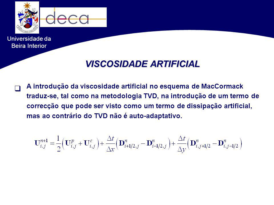 VISCOSIDADE ARTIFICIAL A introdução da viscosidade artificial no esquema de MacCormack traduz-se, tal como na metodologia TVD, na introdução de um ter