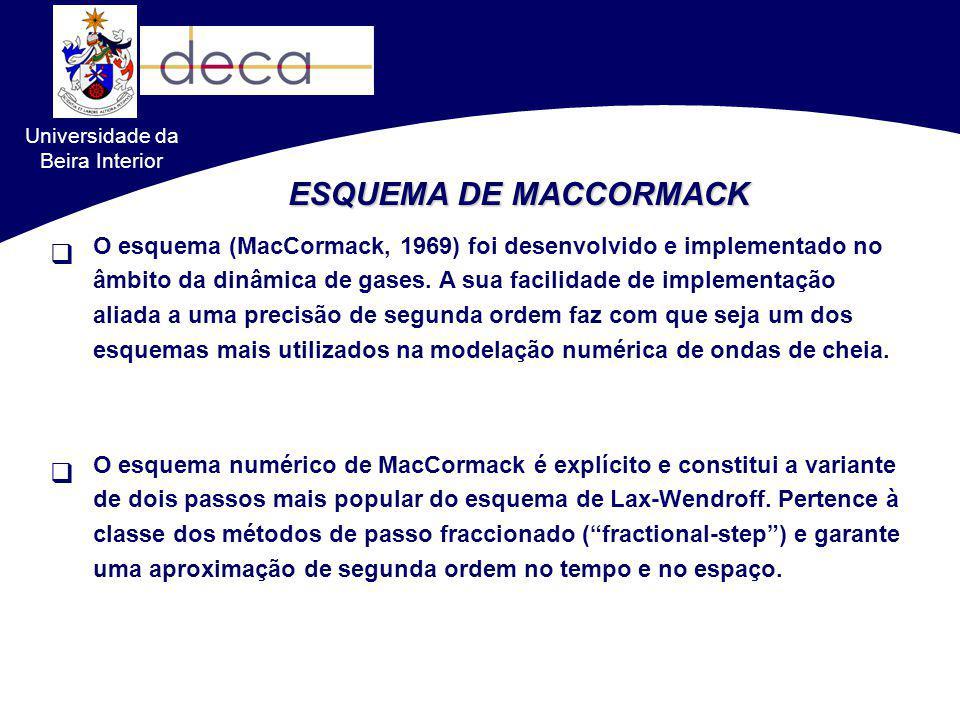 Universidade da Beira Interior ESQUEMA DE MACCORMACK 1D Diferenças Finitas PrevisãoCorrecção Aplicação alternada de diferenças progressivas e regressivas, respectivamente, nos passos de previsão e de correcção