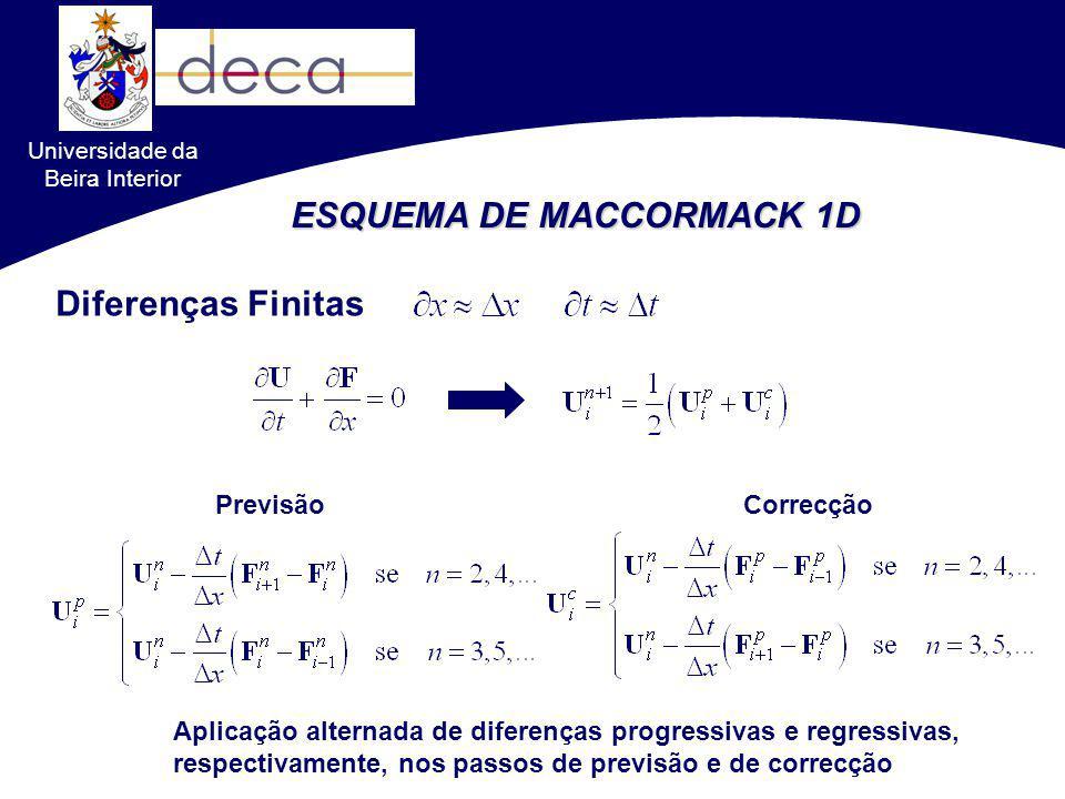 Universidade da Beira Interior ESQUEMA DE MACCORMACK 1D Diferenças Finitas PrevisãoCorrecção Aplicação alternada de diferenças progressivas e regressi