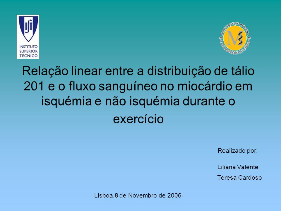 Relação linear entre a distribuição de tálio 201 e o fluxo sanguíneo no miocárdio em isquémia e não isquémia durante o exercício Realizado por: Lilian