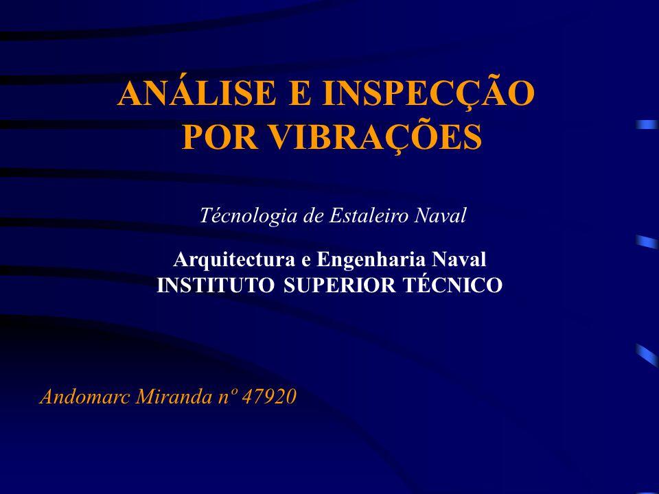 ANÁLISE E INSPECÇÃO POR VIBRAÇÕES Técnologia de Estaleiro Naval Arquitectura e Engenharia Naval INSTITUTO SUPERIOR TÉCNICO Andomarc Miranda nº 47920