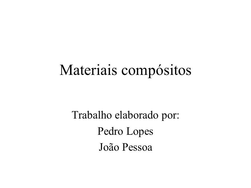 Materiais compósitos Trabalho elaborado por: Pedro Lopes João Pessoa