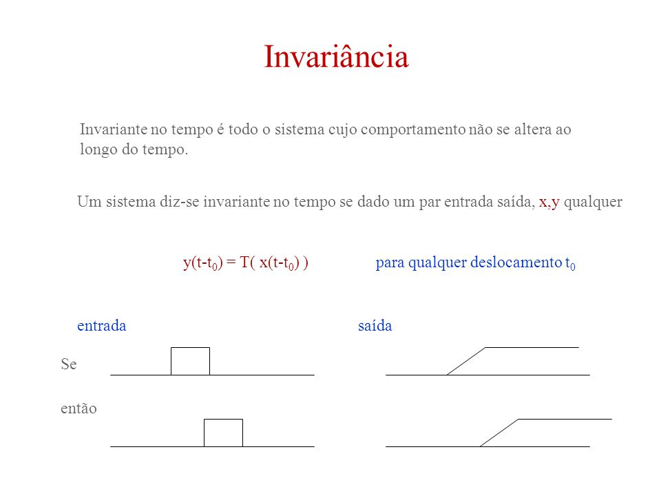 Invariância Invariante no tempo é todo o sistema cujo comportamento não se altera ao longo do tempo.