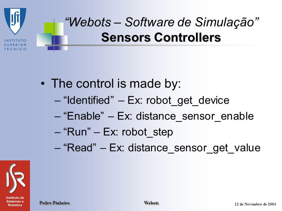 Webots Pedro Pinheiro 12 de Novembro de 2004 Sensors Controllers Webots – Software de Simulação Sensors Controllers The control is made by: –Identifie
