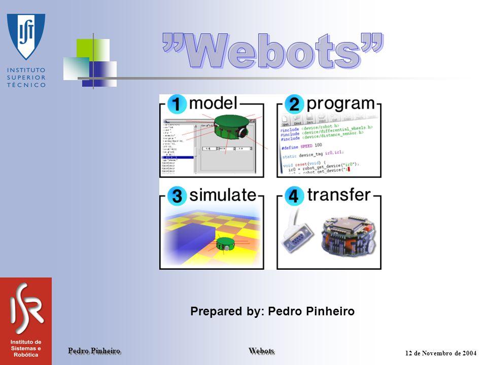 Webots Pedro Pinheiro 12 de Novembro de 2004 Objectivos Gerais No final da acção os formandos deverão estar aptos a trabalhar com o software de simulação Webots.