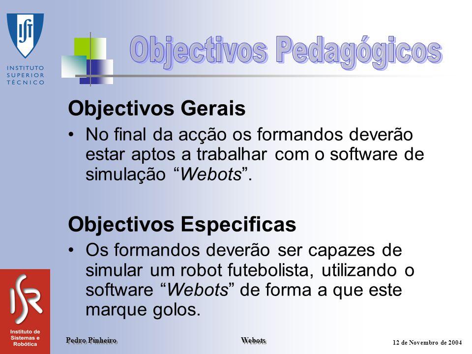 Webots Pedro Pinheiro 12 de Novembro de 2004 Objectivos Gerais No final da acção os formandos deverão estar aptos a trabalhar com o software de simula