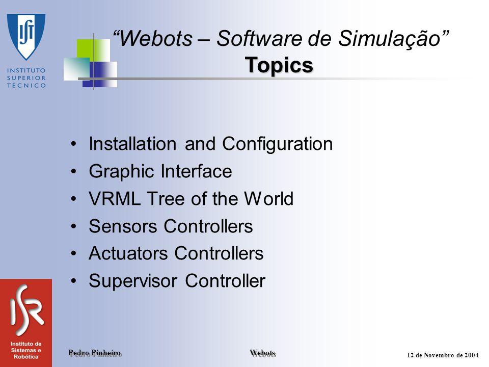 Webots Pedro Pinheiro 12 de Novembro de 2004 Installation and Configuration Graphic Interface VRML Tree of the World Sensors Controllers Actuators Con